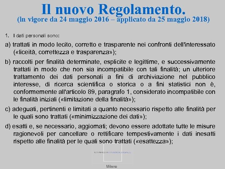 Il nuovo Regolamento. (in vigore da 24 maggio 2016 – applicato da 25 maggio