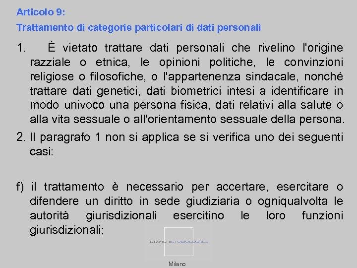 Articolo 9: Trattamento di categorie particolari di dati personali 1. È vietato trattare dati