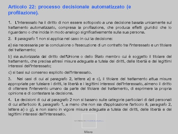 Articolo 22: processo decisionale automatizzato (e profilazione). 1. L'interessato ha il diritto di non