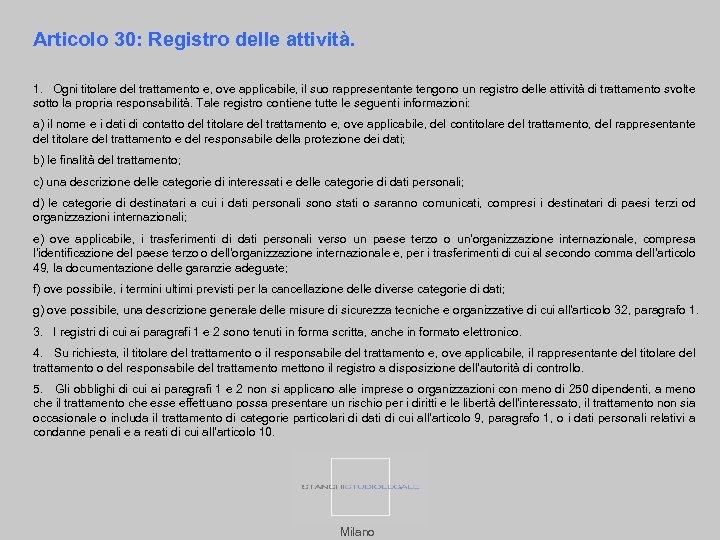 Articolo 30: Registro delle attività. 1. Ogni titolare del trattamento e, ove applicabile, il