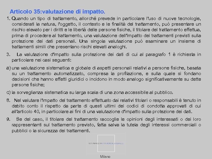 Articolo 35: valutazione di impatto. 1. Quando un tipo di trattamento, allorché prevede in