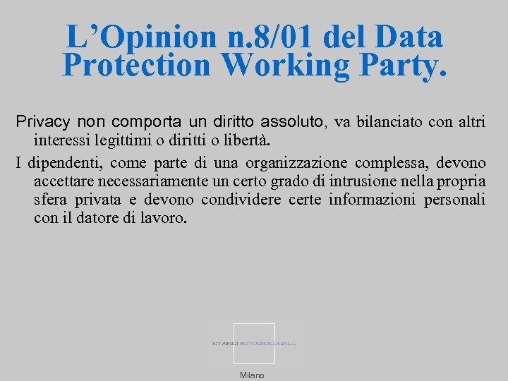L'Opinion n. 8/01 del Data Protection Working Party. Privacy non comporta un diritto assoluto,
