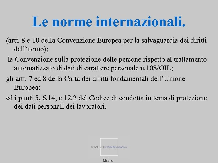 Le norme internazionali. (artt. 8 e 10 della Convenzione Europea per la salvaguardia dei