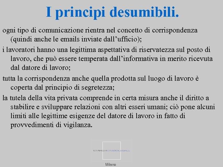 I principi desumibili. ogni tipo di comunicazione rientra nel concetto di corrispondenza (quindi anche