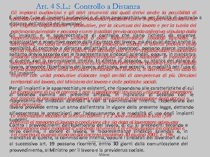 Art. 4 S. L. : Controllo a Distanza Gli impianti audiovisivi e gli altri