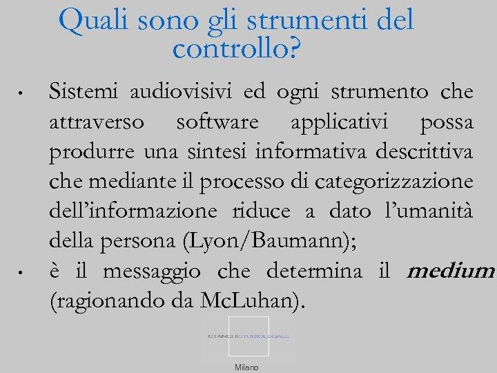Quali sono gli strumenti del controllo? • • Sistemi audiovisivi ed ogni strumento che