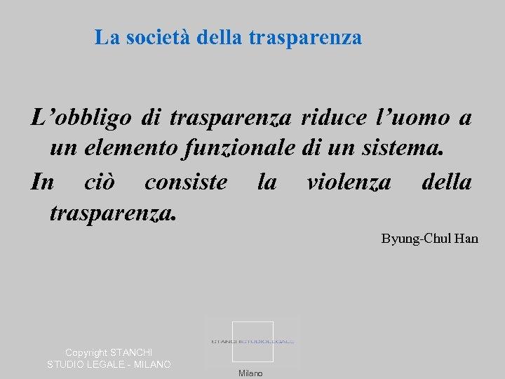 La società della trasparenza L'obbligo di trasparenza riduce l'uomo a un elemento funzionale di