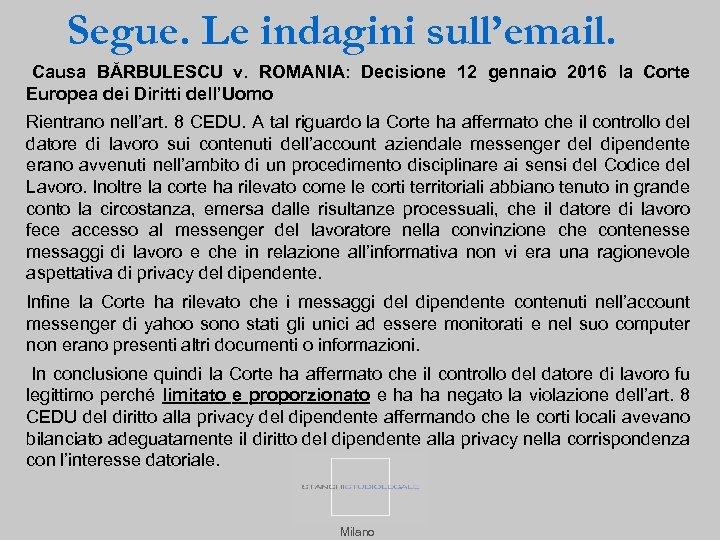Segue. Le indagini sull'email. Causa BĂRBULESCU v. ROMANIA: Decisione 12 gennaio 2016 la Corte