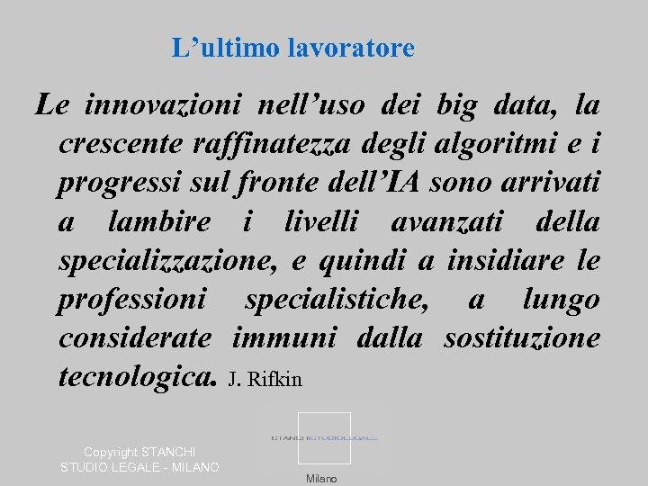 L'ultimo lavoratore Le innovazioni nell'uso dei big data, la crescente raffinatezza degli algoritmi e