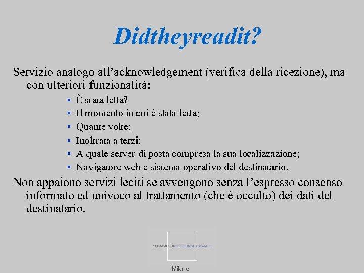 Didtheyreadit? Servizio analogo all'acknowledgement (verifica della ricezione), ma con ulteriori funzionalità: • • •