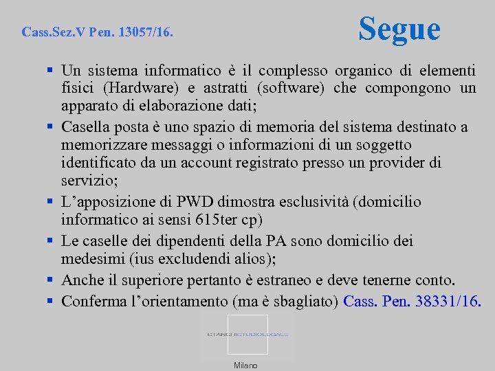 Segue Cass. Sez. V Pen. 13057/16. Un sistema informatico è il complesso organico di