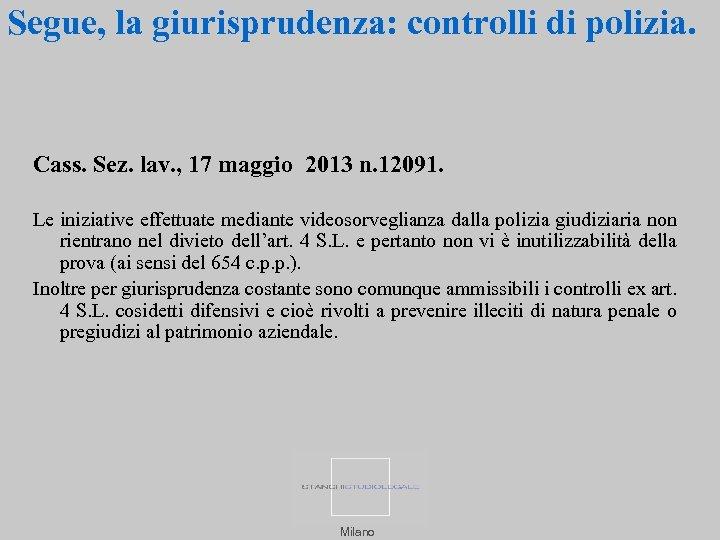 Segue, la giurisprudenza: controlli di polizia. Cass. Sez. lav. , 17 maggio 2013 n.