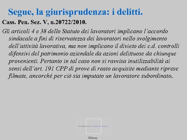Segue, la giurisprudenza: i delitti. Cass. Pen. Sez. V, n. 20722/2010. Gli articoli 4