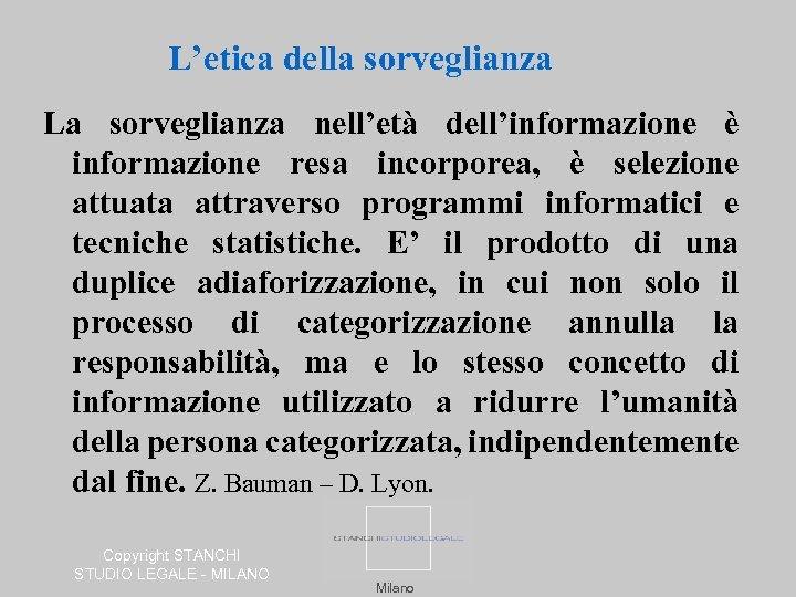 L'etica della sorveglianza La sorveglianza nell'età dell'informazione è informazione resa incorporea, è selezione attuata