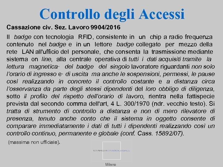 Controllo degli Accessi Cassazione civ. Sez. Lavoro 9904/2016 Il badge con tecnologia RFl. D,
