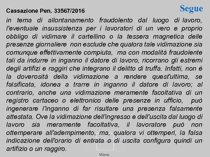 Segue Cassazione Pen. 33567/2016 in tema di allontanamento fraudolento dal luogo di lavoro, l'eventuale