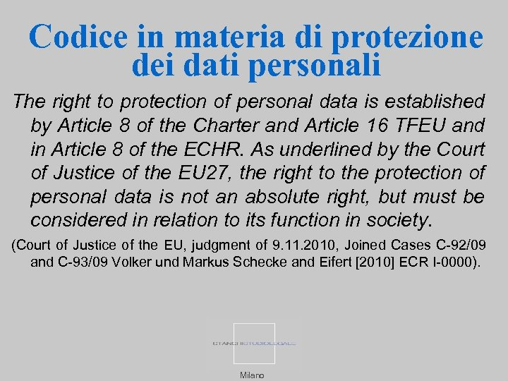Codice in materia di protezione dei dati personali The right to protection of personal