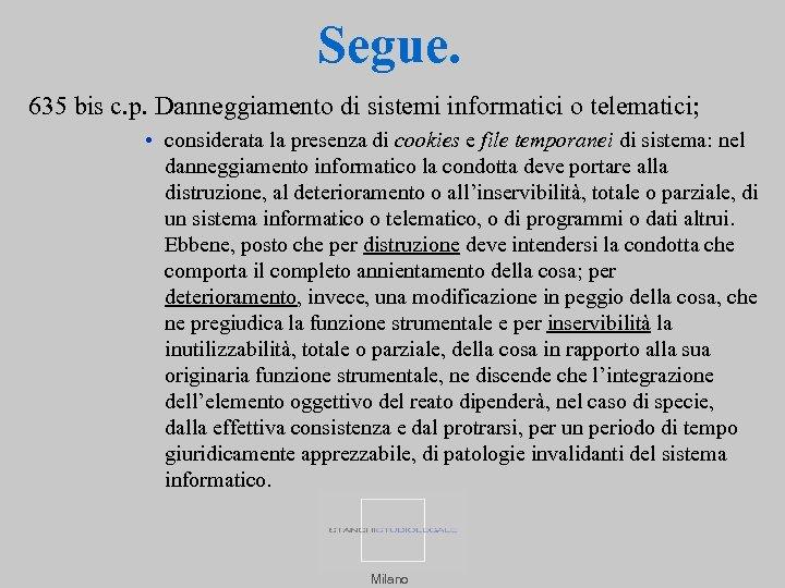 Segue. 635 bis c. p. Danneggiamento di sistemi informatici o telematici; • considerata la