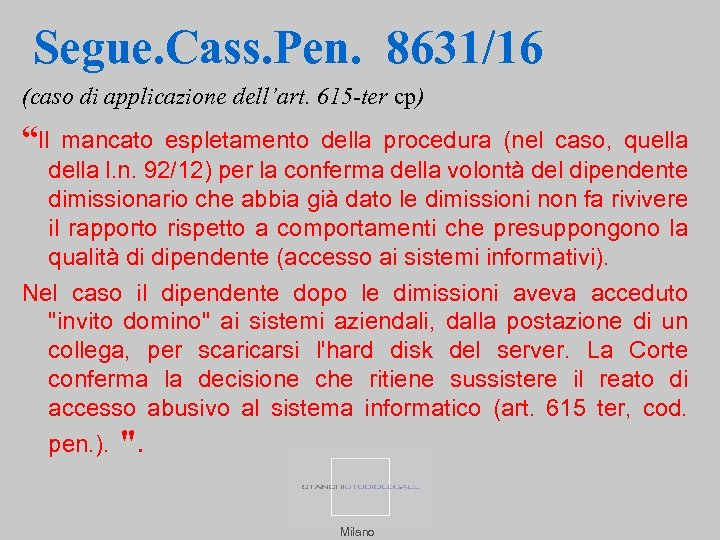 """Segue. Cass. Pen. 8631/16 (caso di applicazione dell'art. 615 ter cp) """"Il mancato espletamento"""