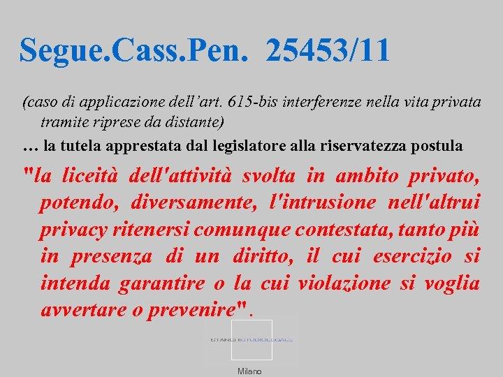 Segue. Cass. Pen. 25453/11 (caso di applicazione dell'art. 615 bis interferenze nella vita privata