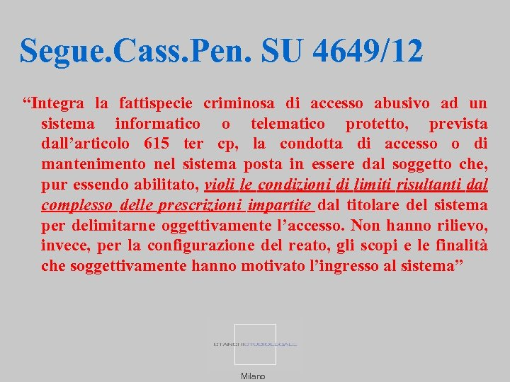 "Segue. Cass. Pen. SU 4649/12 ""Integra la fattispecie criminosa di accesso abusivo ad un"