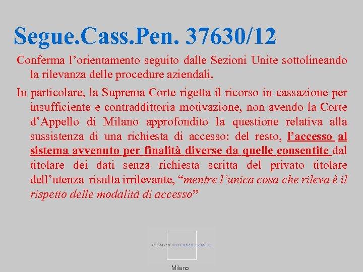 Segue. Cass. Pen. 37630/12 Conferma l'orientamento seguito dalle Sezioni Unite sottolineando la rilevanza delle
