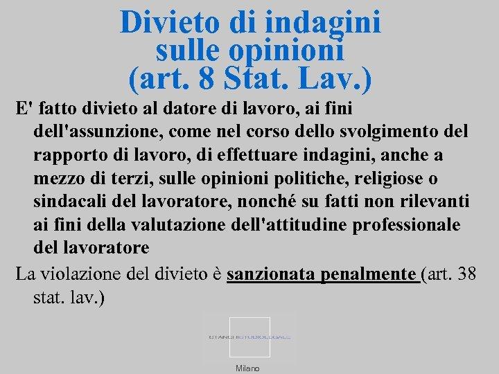 Divieto di indagini sulle opinioni (art. 8 Stat. Lav. ) E' fatto divieto al
