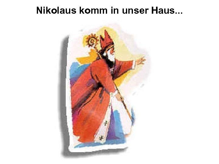 Nikolaus komm in unser Haus. . .