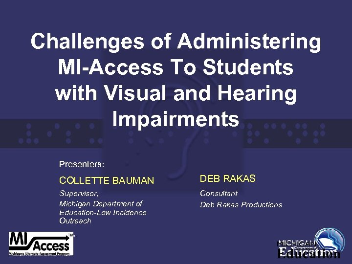 Challenges of Administering MI-Access To Students with Visual and Hearing Impairments Presenters: COLLETTE BAUMAN