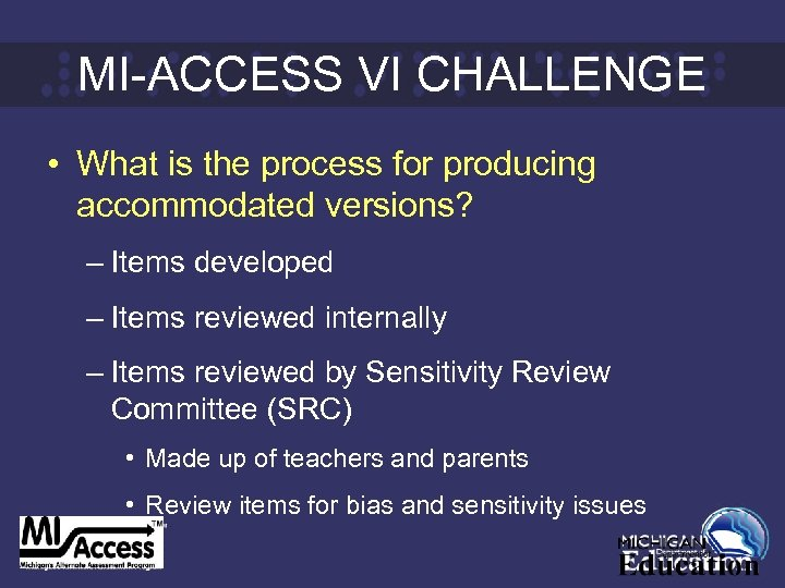 MI-ACCESS VI CHALLENGE • What is the process for producing accommodated versions? – Items