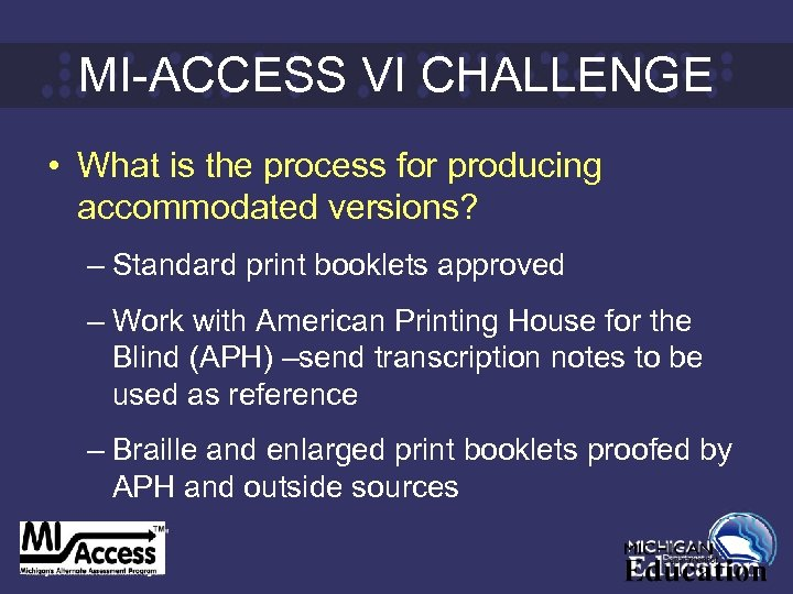 MI-ACCESS VI CHALLENGE • What is the process for producing accommodated versions? – Standard