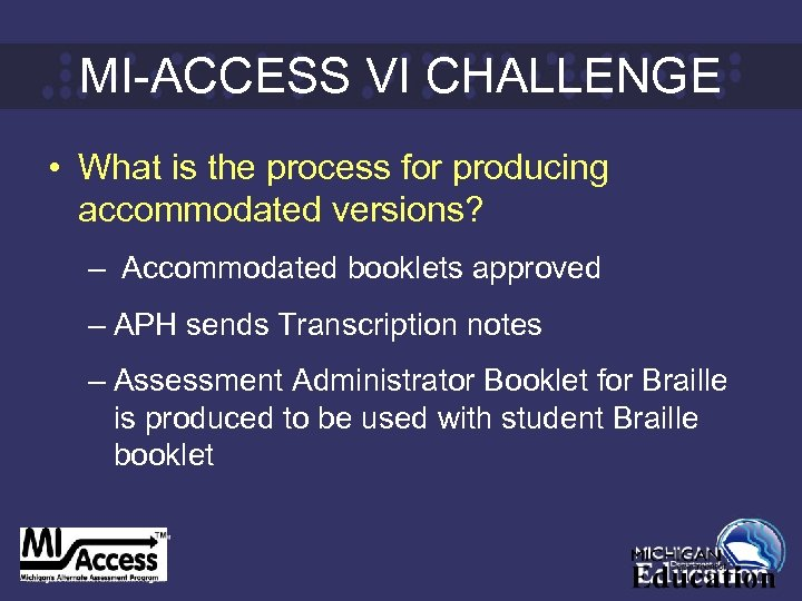 MI-ACCESS VI CHALLENGE • What is the process for producing accommodated versions? – Accommodated