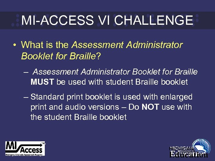 MI-ACCESS VI CHALLENGE • What is the Assessment Administrator Booklet for Braille? – Assessment