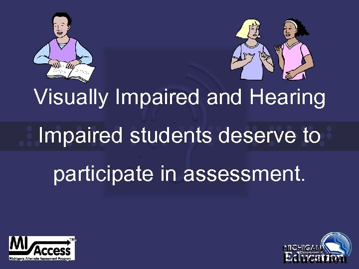 Visually Impaired and Hearing Impaired students deserve to participate in assessment.