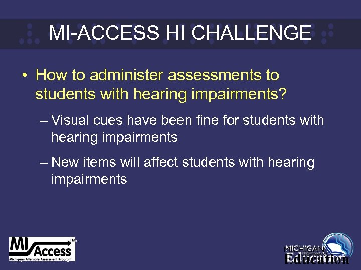 MI-ACCESS HI CHALLENGE • How to administer assessments to students with hearing impairments? –