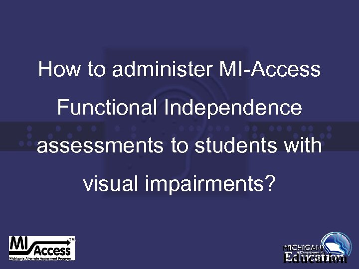 How to administer MI-Access Functional Independence assessments to students with visual impairments?