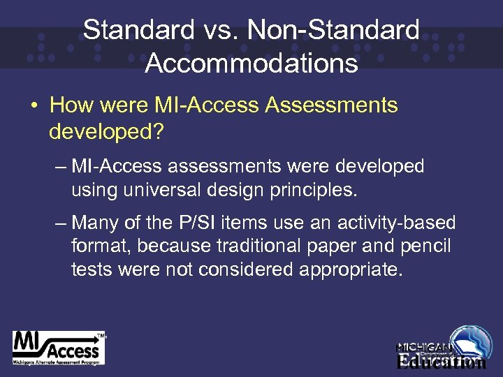 Standard vs. Non-Standard Accommodations • How were MI-Access Assessments developed? – MI-Access assessments were