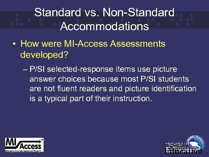 Standard vs. Non-Standard Accommodations • How were MI-Access Assessments developed? – P/SI selected-response items