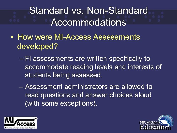 Standard vs. Non-Standard Accommodations • How were MI-Access Assessments developed? – FI assessments are