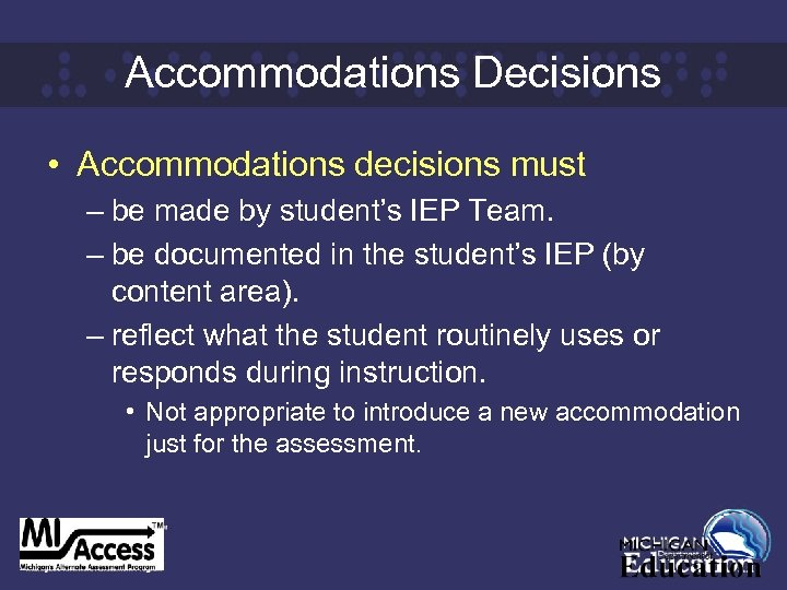 Accommodations Decisions • Accommodations decisions must – be made by student's IEP Team. –