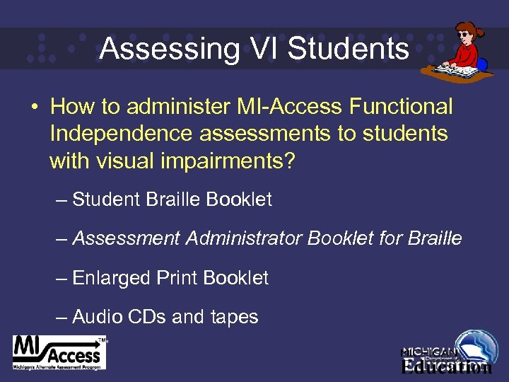 Assessing VI Students • How to administer MI-Access Functional Independence assessments to students with