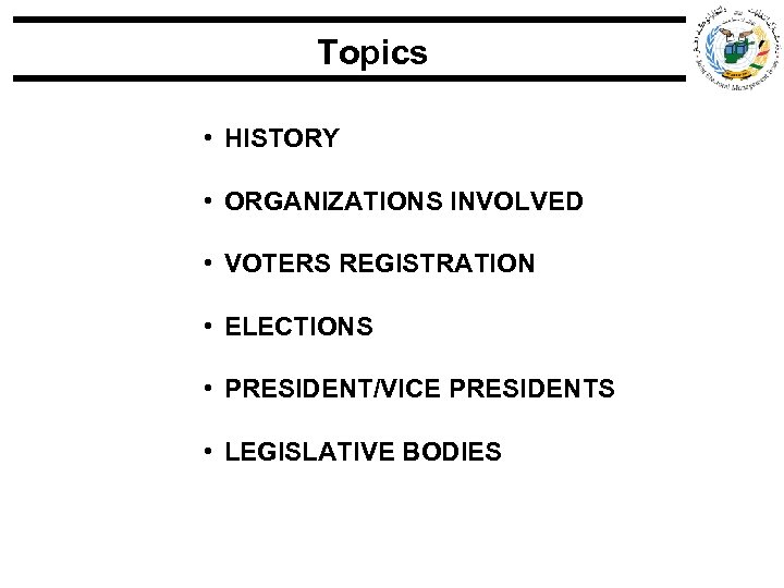 Topics • HISTORY • ORGANIZATIONS INVOLVED • VOTERS REGISTRATION • ELECTIONS • PRESIDENT/VICE PRESIDENTS
