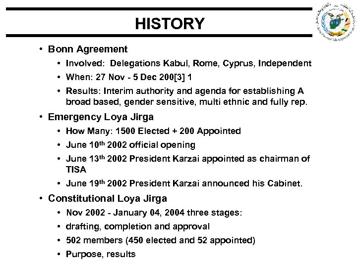 HISTORY • Bonn Agreement • Involved: Delegations Kabul, Rome, Cyprus, Independent • When: 27
