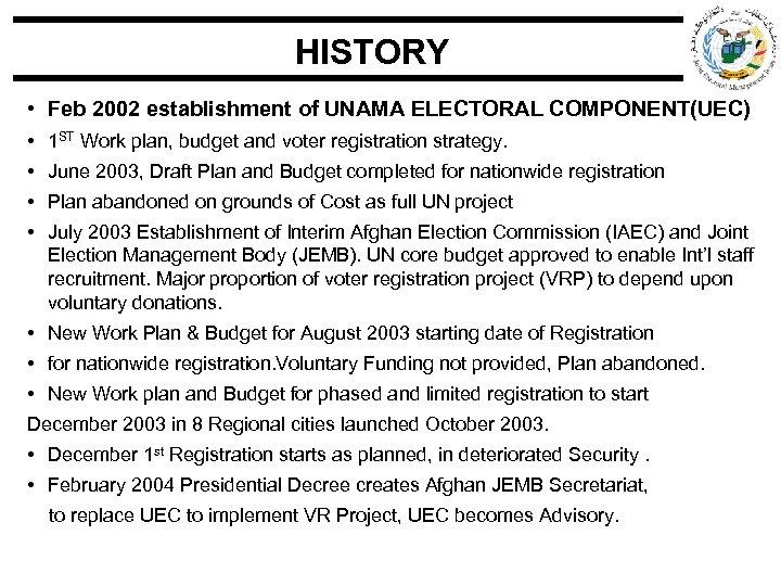 HISTORY • Feb 2002 establishment of UNAMA ELECTORAL COMPONENT(UEC) • 1 ST Work plan,