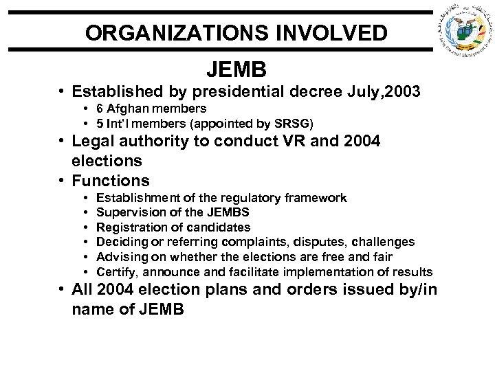 ORGANIZATIONS INVOLVED JEMB • Established by presidential decree July, 2003 • 6 Afghan members