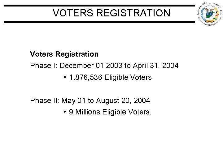 VOTERS REGISTRATION Voters Registration Phase I: December 01 2003 to April 31, 2004 •