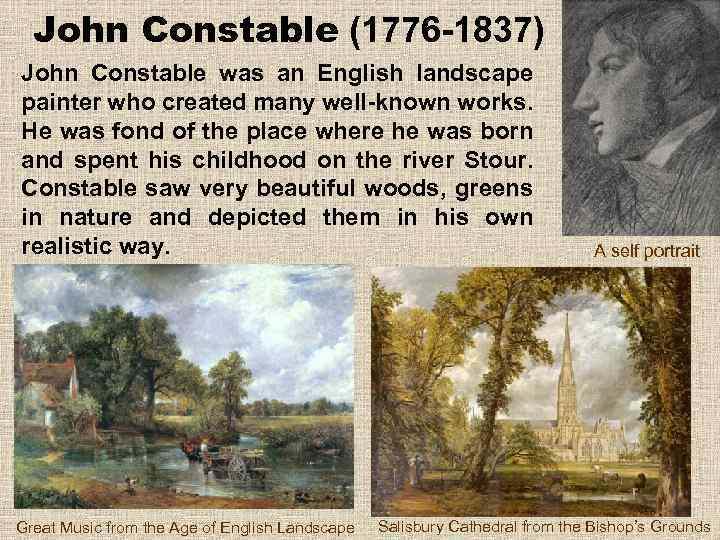 John Constable (1776 -1837) John Constable was an English landscape painter who created many