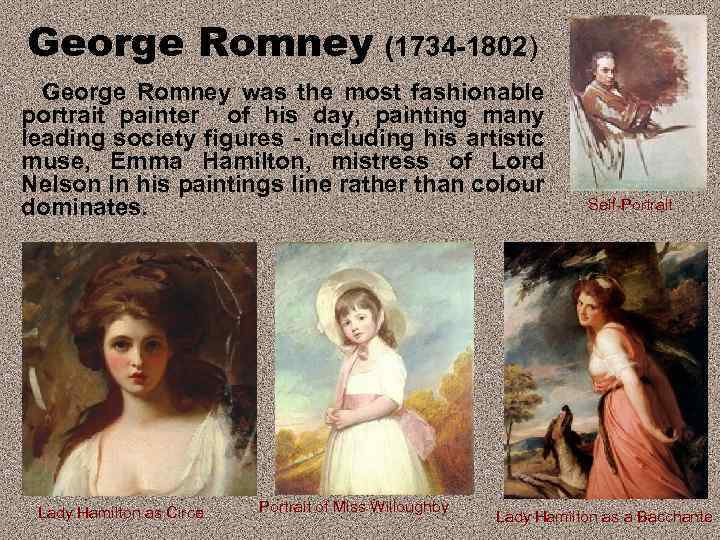 George Romney (1734 -1802) George Romney was the most fashionable portrait painter of his