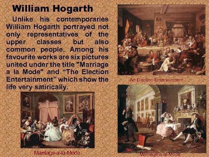 William Hogarth Unlike his contemporaries William Hogarth portrayed not only representatives of the upper