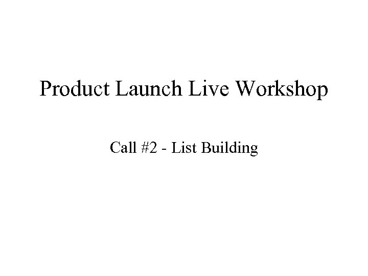 Product Launch Live Workshop Call #2 - List Building
